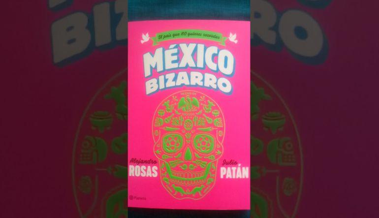 """""""México Bizarro"""" de Alejandro Rosas y Julio Patán número uno en ventas"""