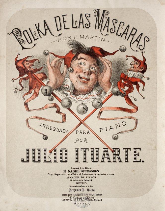 Estampa de portada en:Polka de las máscaras por H. Martin.Arreglada para piano por Julio Ituarte.México, H. Nagel Sucesores, fecha no registrada.Cromolitografía e impresión tipográfica