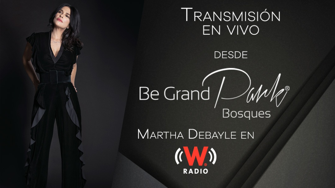 Facebook Live: Martha Debayle en W Radio desde Be Grand Park Bosques
